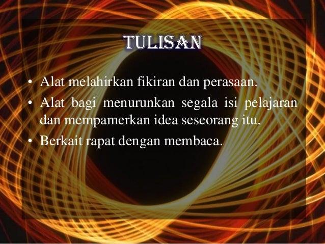 TULISAN• Alat melahirkan fikiran dan perasaan.• Alat bagi menurunkan segala isi pelajaran  dan mempamerkan idea seseorang ...