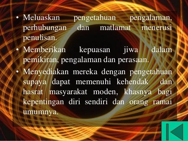 • Meluaskan     pengetahuan     pengalaman,  perhubungan dan matlamat menerusi  penulisan.• Memberikan      kepuasan    ji...
