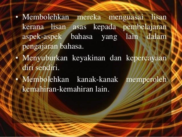 • Membolehkan mereka menguasai lisan  kerana lisan asas kepada pembelajaran  aspek-aspek bahasa yang lain dalam  pengajara...