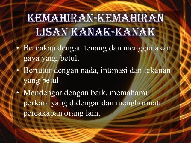 KEMAHIRAN-KEMAHIRAN    LISAN KANAK-KANAK• Bercakap dengan tenang dan menggunakan  gaya yang betul.• Bertutur dengan nada, ...