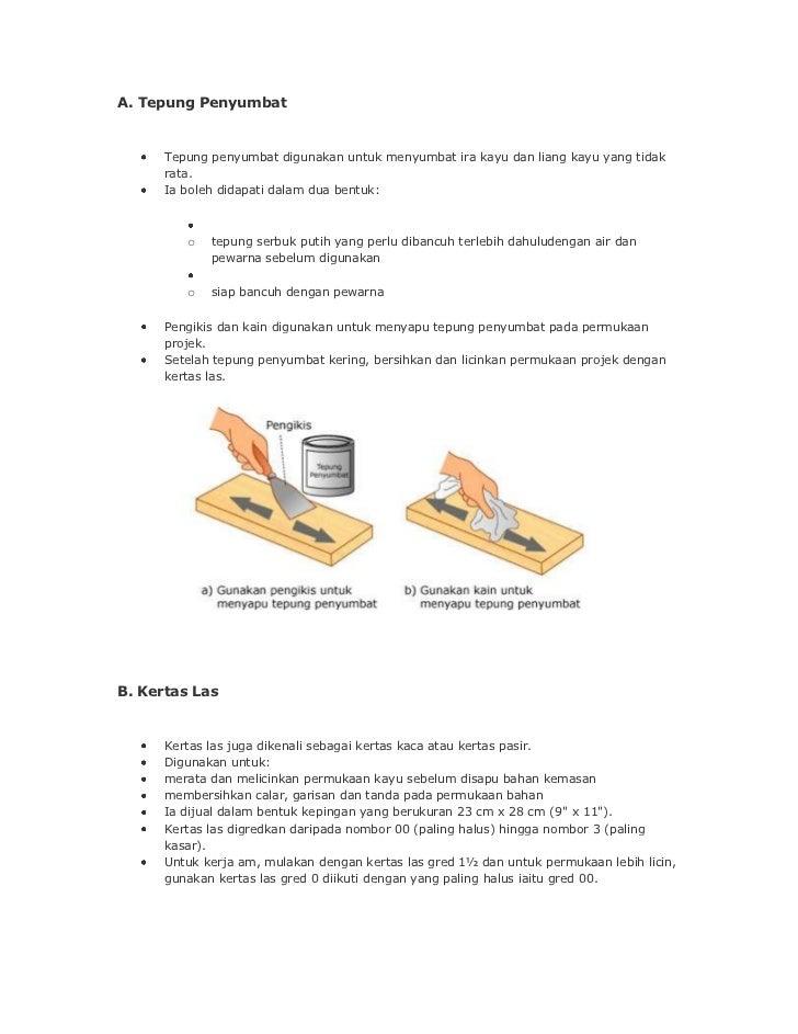 A. Tepung Penyumbat      Tepung penyumbat digunakan untuk menyumbat ira kayu dan liang kayu yang tidak      rata.      Ia ...