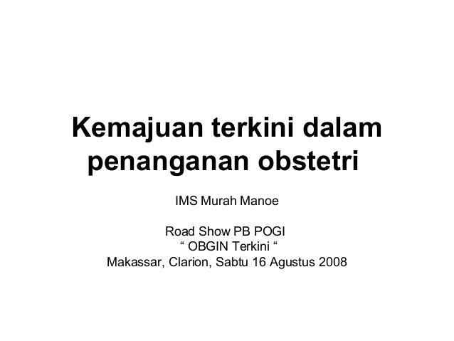 """Kemajuan terkini dalam penanganan obstetri IMS Murah Manoe Road Show PB POGI """" OBGIN Terkini """" Makassar, Clarion, Sabtu 16..."""