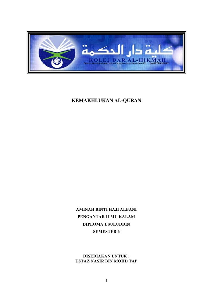 KEMAKHLUKAN AL-QURAN<br />AMINAH BINTI HAJI ALBANI<br />PENGANTAR ILMU KALAM<br />DIPLOMA USULUDDIN<br />SEMESTER 6<br />D...