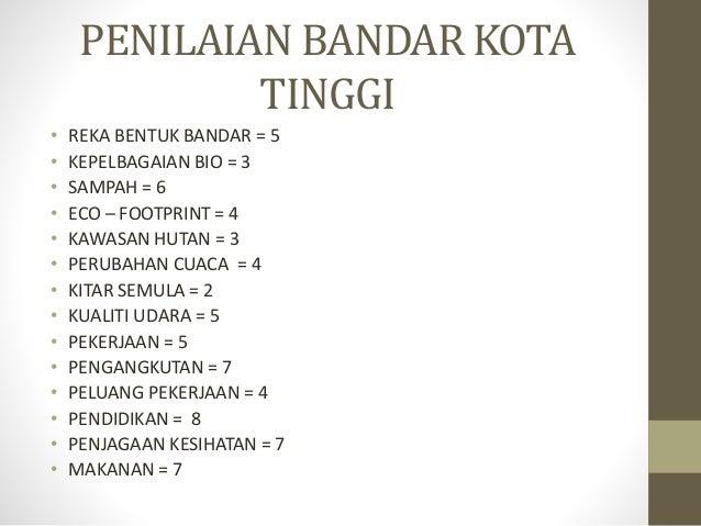 PENILAIAN BANDAR KOTA TINGGI • REKA BENTUK BANDAR = 5 • KEPELBAGAIAN BIO = 3 • SAMPAH = 6 • ECO – FOOTPRINT = 4 • KAWASAN ...