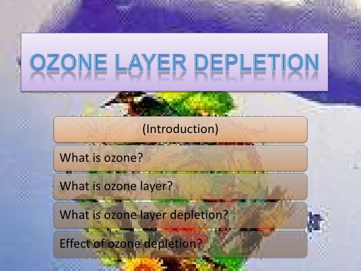 an introduction to the issue of ozone depletion What is ozone depletion ozone layer depletion, is simply the wearing out (reduction) of the amount of ozone in the stratosphere unlike pollution, which has many.