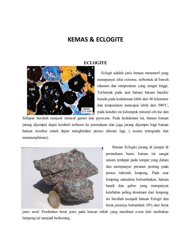 KEMAS & ECLOGITE ECLOGITE Eclogit adalah jenis batuan metamorf yang mempunyai sifat extreme, terbentuk di bawah tekanan da...