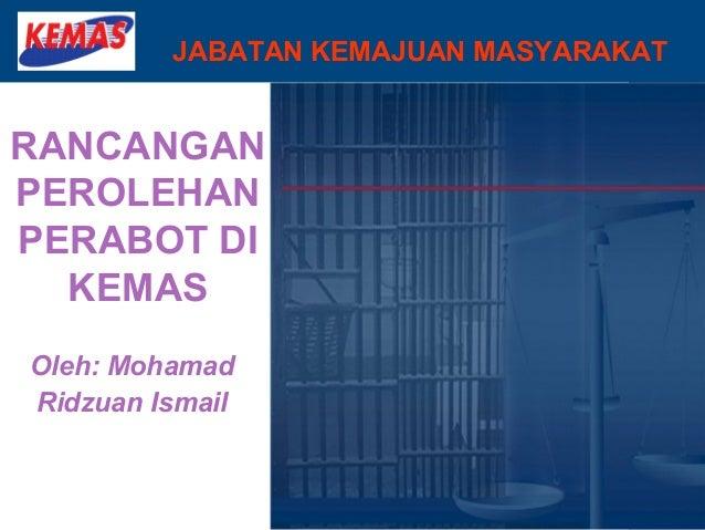 JABATAN KEMAJUAN MASYARAKATRANCANGANPEROLEHANPERABOT DI  KEMASOleh: MohamadRidzuan Ismail