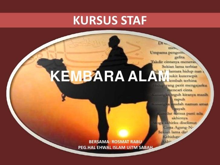 KURSUS STAF<br />KEMBARA ALAM<br />BERSAMA: ROSMAT RABU <br />PEG.HAL EHWAL ISLAM UiTM SABAH<br />