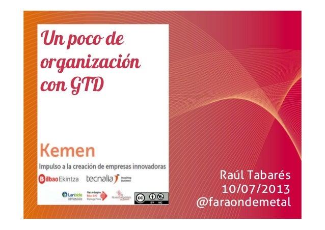 Un poco de organización con GTD Raúl Tabarés 10/07/2013 @faraondemetal