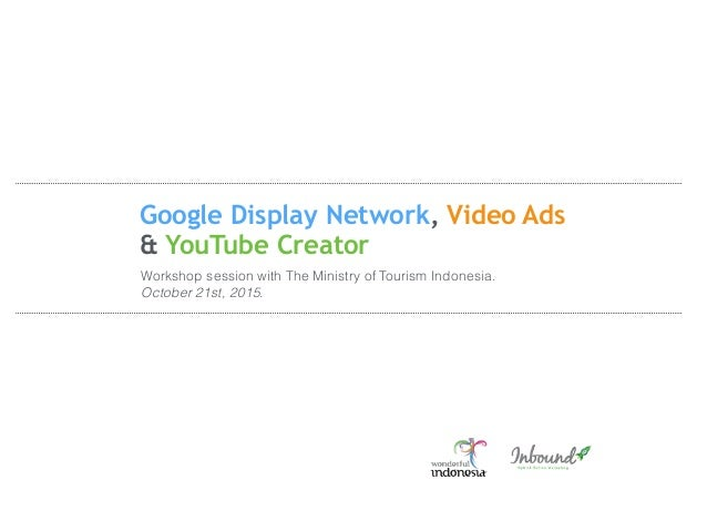 Google Display Network, Video Ads & YouTube Creator Workshop session with The Ministry of Tourism Indonesia. October 21st,...