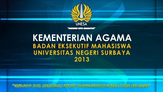 KEMENTERIAN AGAMA BADAN EKSEKUTIF MAHASISWA UNIVERSITAS NEGERI SURBAYA 2013