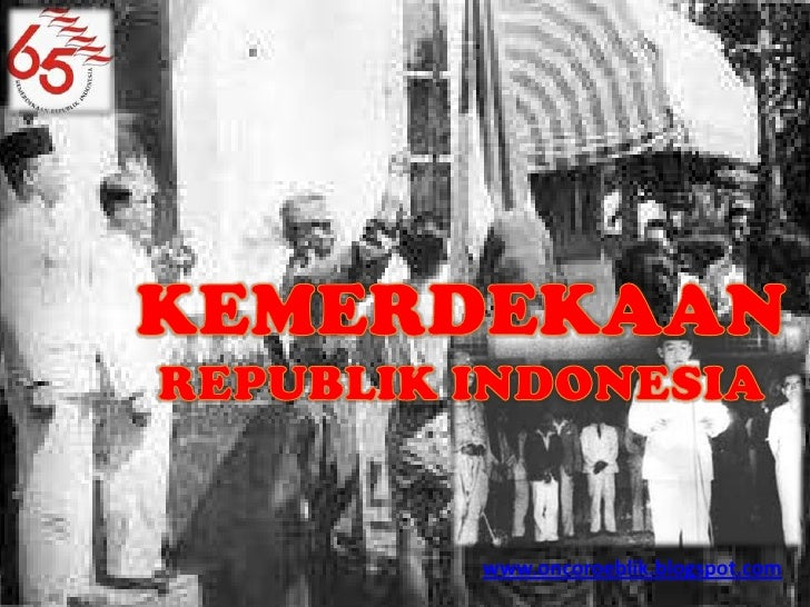 KEMERDEKAAN<br />REPUBLIK INDONESIA<br />www.oncoroeblik.blogspot.com<br />