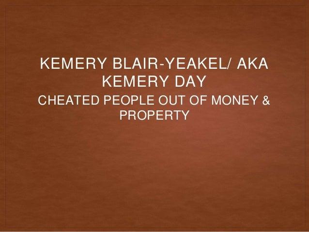 CHEATED PEOPLE OUT OF MONEY & PROPERTY KEMERY BLAIR-YEAKEL/ AKA KEMERY DAY