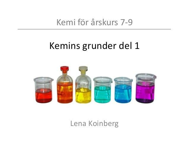 Kemi för årskurs 7-9 Kemins grunder del 1 Lena Koinberg