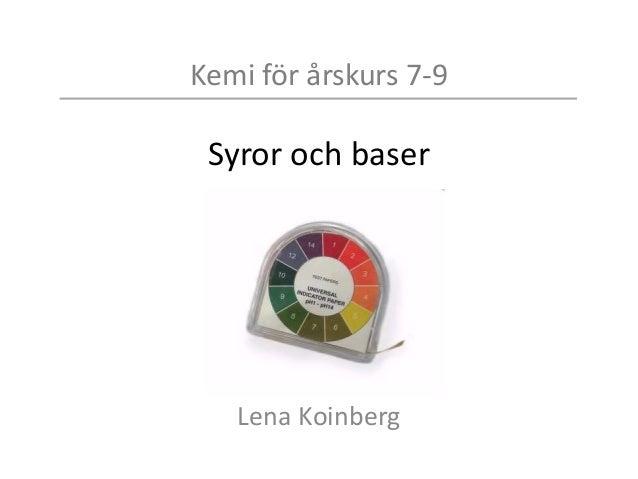 Kemi för årskurs 7-9 Syror och baser Lena Koinberg
