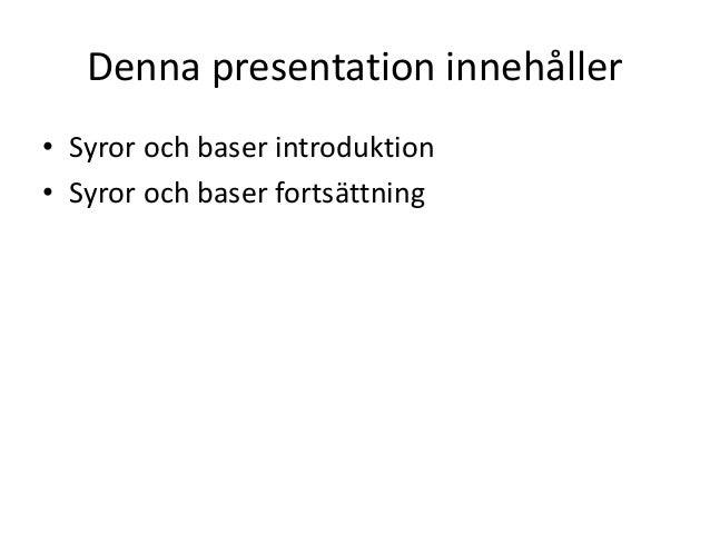 Denna presentation innehåller • Syror och baser introduktion • Syror och baser fortsättning