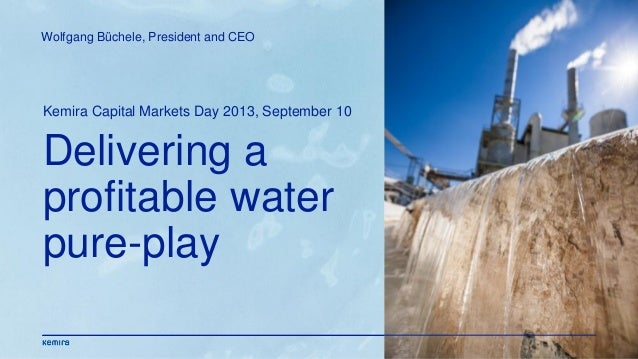 Delivering a profitable water pure-play Kemira Capital Markets Day 2013, September 10 Wolfgang Büchele, President and CEO