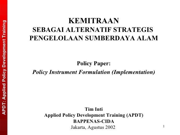 KEMITRAAN SEBAGAI ALTERNATIF STRATEGIS  PENGELOLAAN SUMBERDAYA ALAM Policy Paper: Policy Instrument Formulation   (Impleme...
