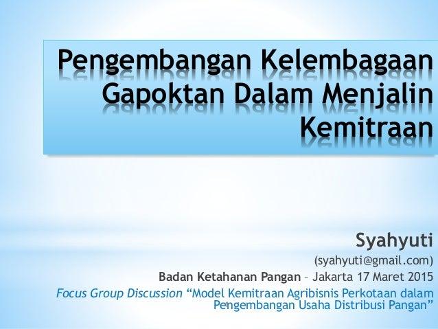 Pengembangan Kelembagaan Gapoktan Dalam Menjalin Kemitraan Syahyuti (syahyuti@gmail.com) Badan Ketahanan Pangan – Jakarta ...