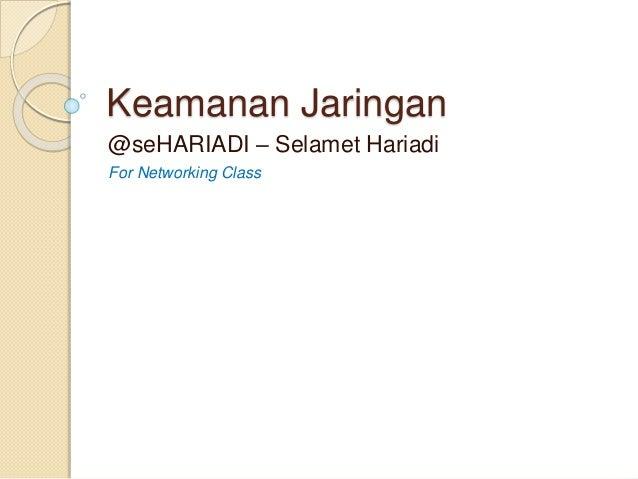 Keamanan Jaringan  @seHARIADI – Selamet Hariadi  For Networking Class
