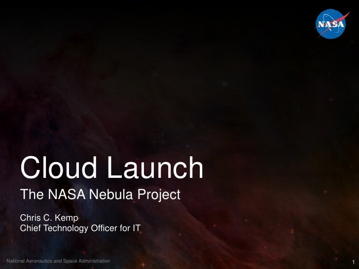 Cloud Launch<br />The NASA Nebula Project<br />Chris C. Kemp<br />Chief Technology Officer for IT<br />1<br />