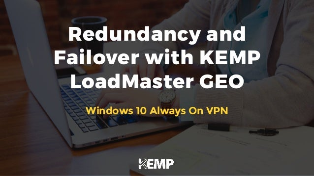 Redundancy and Failover with KEMP LoadMaster GEO Windows 10 Always On VPN