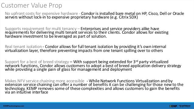 Customer Value Prop  No upfront costs for expensive hardware - Condor is installed bare metal on HP, Cisco, Dell or Oracle...
