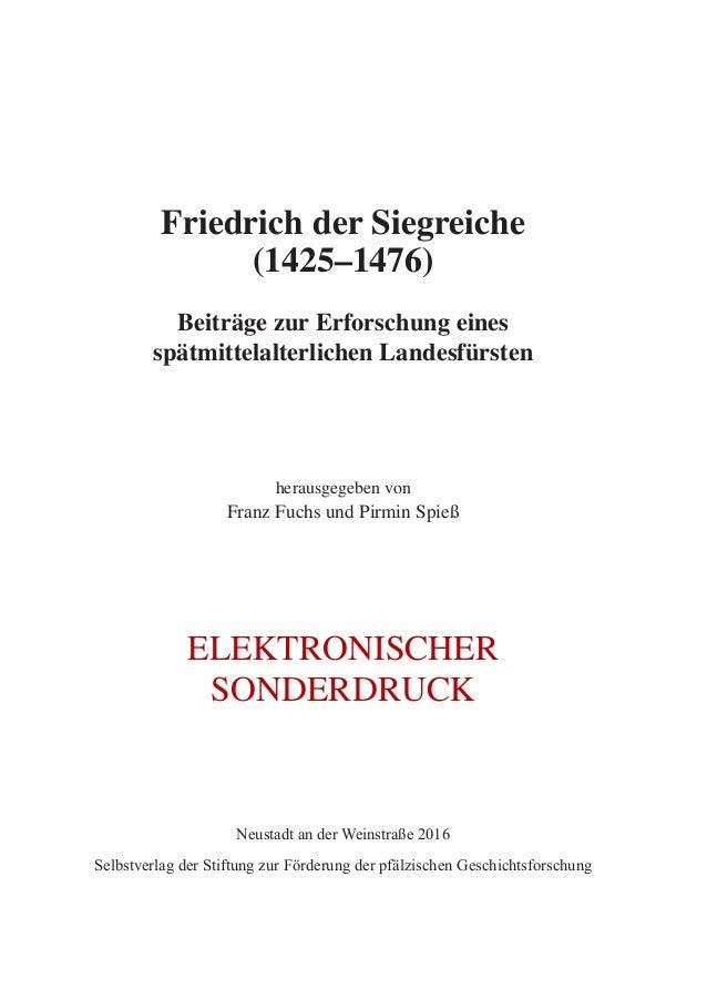 Friedrich der Siegreiche (1425–1476) Beiträge zur Erforschung eines spätmittelalterlichen Landesfürsten herausgegeben von ...