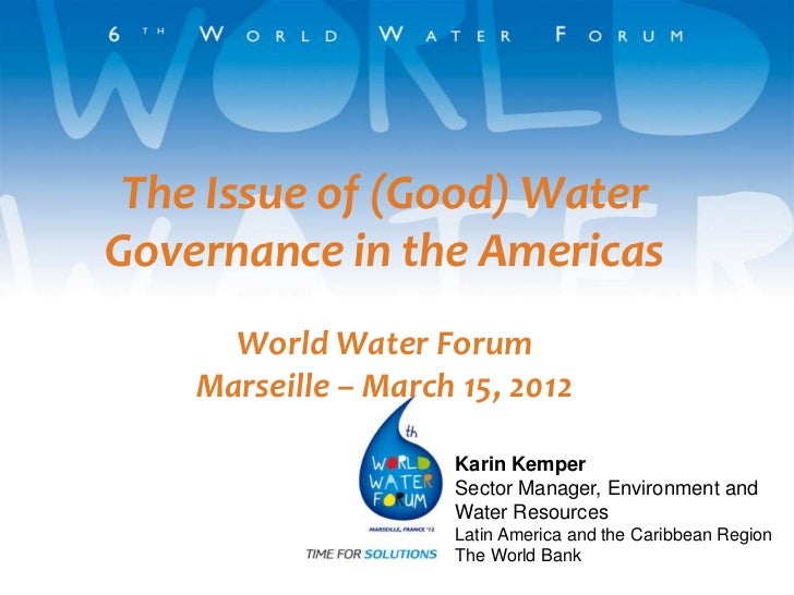 The Issue of (Good) WaterGovernance in the Americas      World Water Forum    Marseille – March 15, 2012                  ...