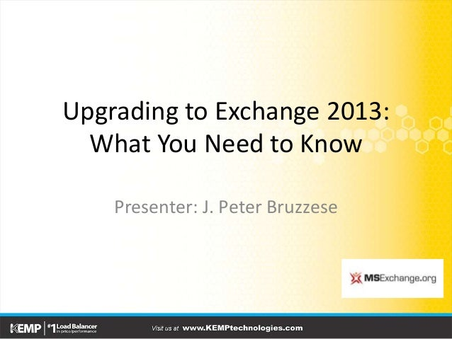 Upgrading To Exchange 2013 What You Need Know Presenter J Peter Bruzzese