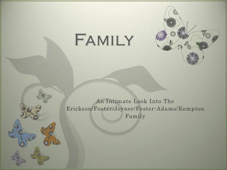 Family          An Intimate Look Into TheErickson/Foster/Joyner/Foster-Adams/Kempton                   Family