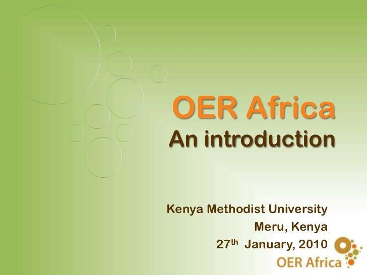 OER AfricaAn introductionKenya Methodist University             Meru, Kenya       27th January, 2010