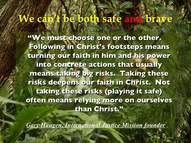 "We can't be both safe  and  brave <ul><li>"" We must choose one or the other.  Following in Christ's footsteps means turnin..."