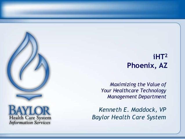 iHT2            Phoenix, AZ     Maximizing the Value of  Your Healthcare Technology    Management Department  Kenneth E. M...