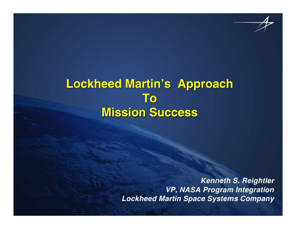 Lockheed Martin's Approach            To     Mission Success                            Kenneth S. Reightler              ...