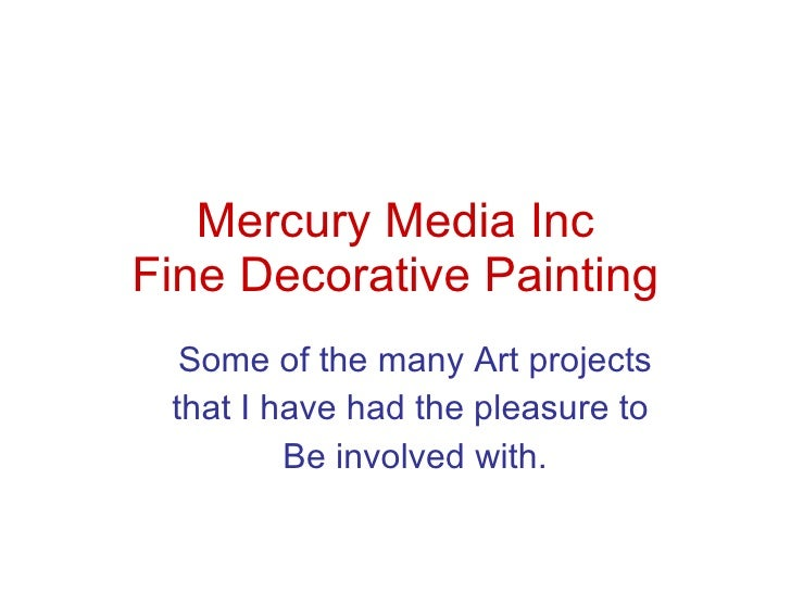 Mercury Media Inc Fine Decorative Painting Some of the many Art projects that I have had the pleasure to  Be involved with.