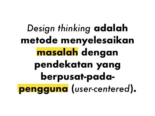Mengurangi resiko sebelum meluncurkan ide baru Kenapa menggunakan design thinking? 1