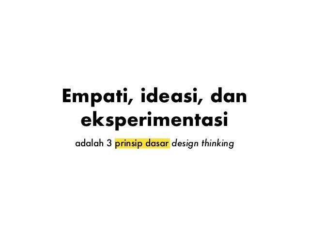 """""""Ngertiin aja dulu"""" Memahami masalah agar tidak membuat masalah lain Empati1 3 prinsip dasar design thinking"""