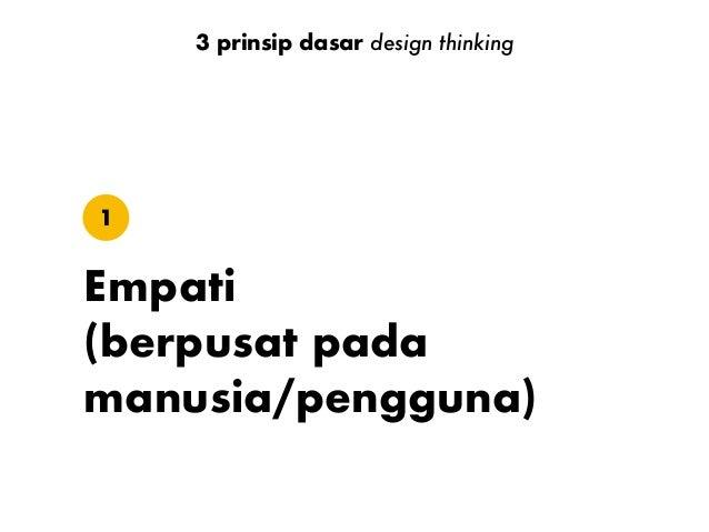 Fokus pada nilai utama yang ingin dicapai (main value) Empati1 3 prinsip dasar design thinking solusi tanpa masalah cuma i...