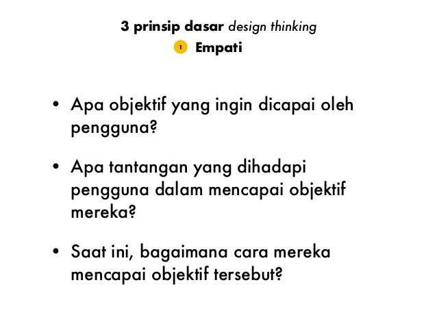 Hindari berasumsi, buktikan bahwa asumsi itu salah (invalidate my assumption) Empati1 3 prinsip dasar design thinking