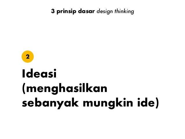 Ideasi2 3 prinsip dasar design thinking tidak jelas   acak   wawasan jelas   fokus desainriset konsep https://www.slidesha...