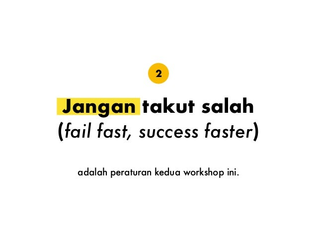 Jangan takut salah (fail fast, success faster) adalah peraturan kedua workshop ini. 2