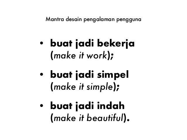 • buat jadi bekerja (make it work); • buat jadi simpel (make it simple); • buat jadi indah (make it beautiful). Mantra des...