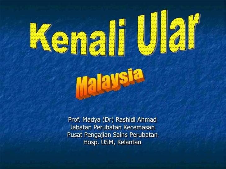 Prof. Madya (Dr) Rashidi Ahmad  Jabatan Perubatan Kecemasan Pusat Pengajian Sains Perubatan       Hosp. USM, Kelantan
