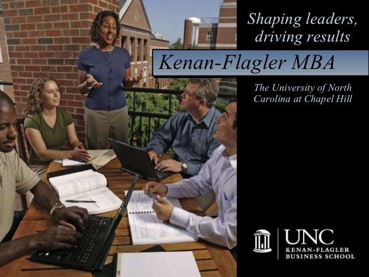 The University of North Carolina at Chapel Hill Shaping leaders, driving results Kenan-Flagler MBA
