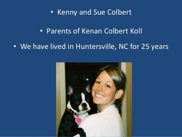 • Kenny and Sue Colbert • Parents of Kenan Colbert Koll • We have lived in Huntersville, NC for 25 years