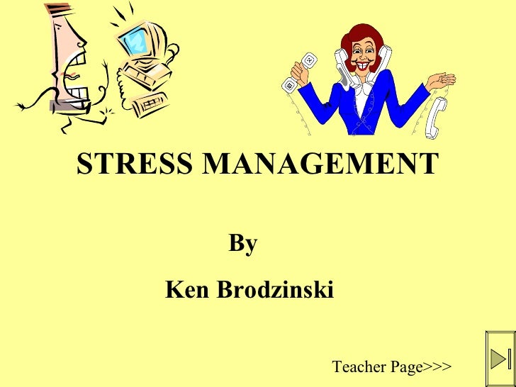 STRESS MANAGEMENT Ken Brodzinski Teacher Page>>> By