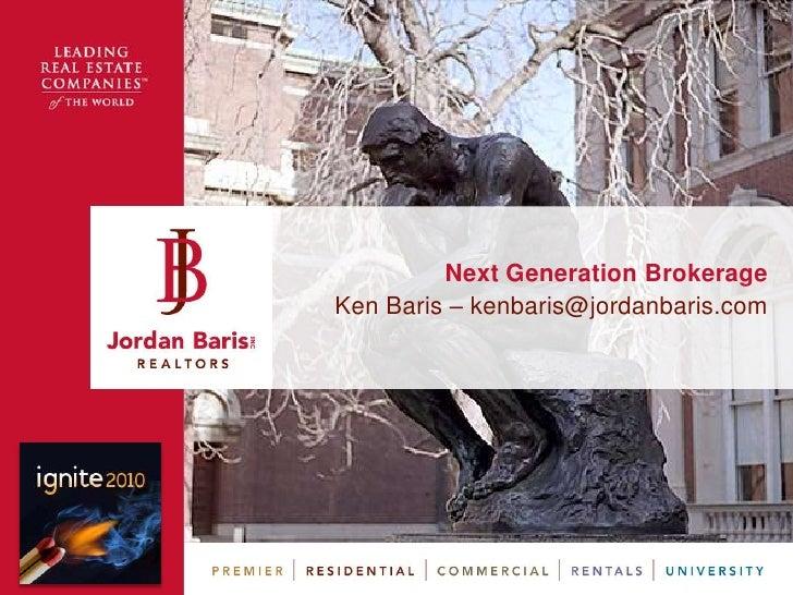Next Generation Brokerage<br />Ken Baris – kenbaris@jordanbaris.com<br />
