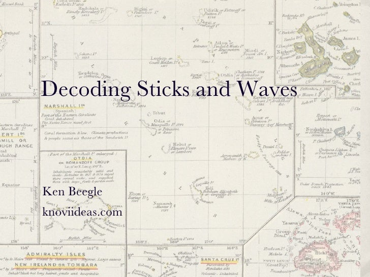 Decoding Sticks and Waves Ken Beegle knoviideas.com