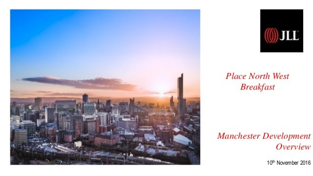 Manchester Development Overview 10th November 2016 Place North West Breakfast